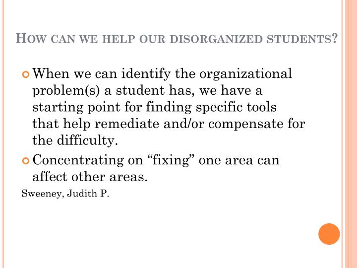 How can we help our disorganized students?