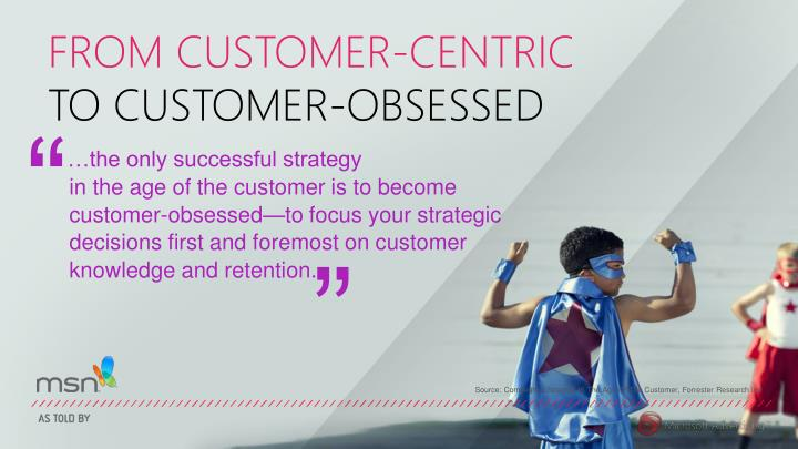 From customer centric to customer obsessed