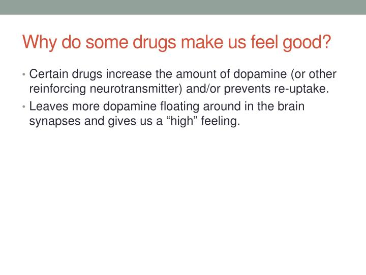 Why do some drugs make us feel good?