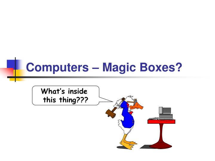 Computers magic boxes