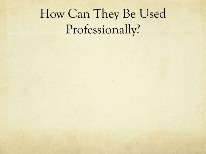 How Can They Be Used Professionally?