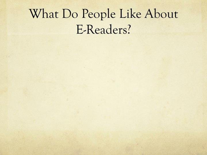 What Do People Like About E-Readers?