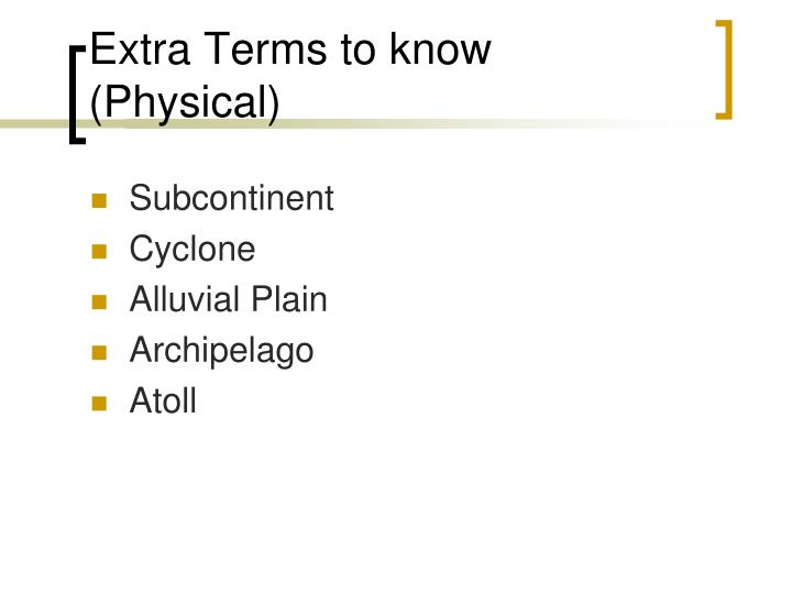 Extra Terms to know (Physical)