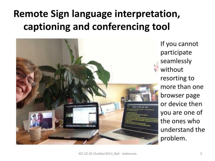 Remote Sign language interpretation, captioning and conferencing tool
