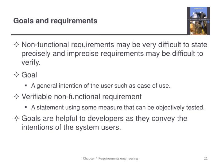 Non-functional requirements may be very difficult to state precisely and imprecise requirements may be difficult to verify.