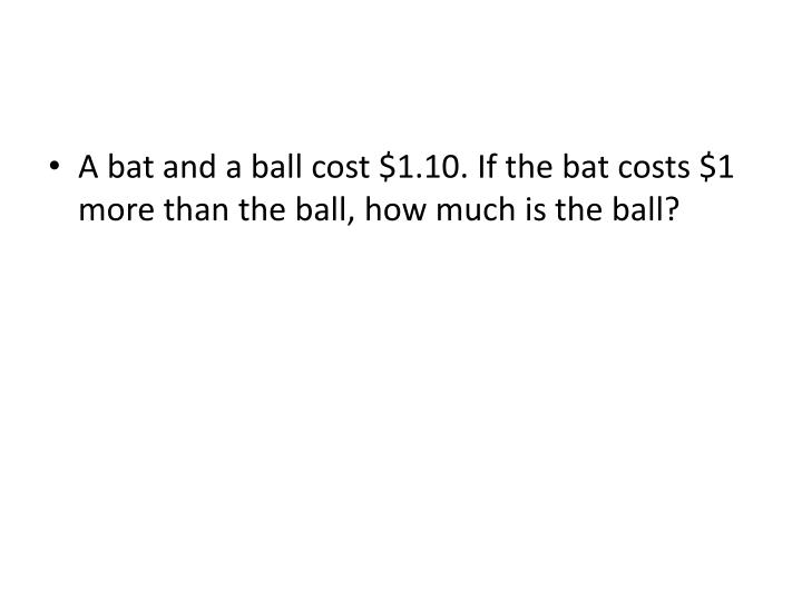A bat and a ball cost $1.10. If the bat costs $1 more than the ball, how much is the ball?