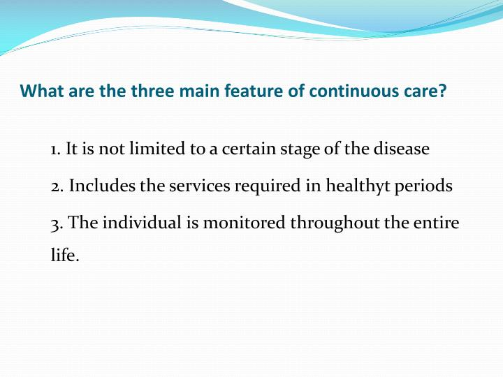 What are the three main feature of continuous care?