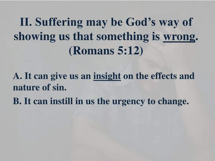 II. Suffering may be God's way of showing us that something is