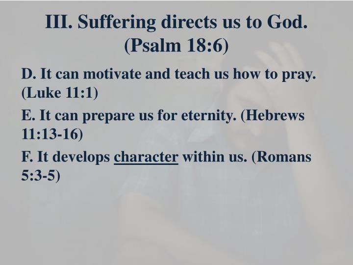 III. Suffering directs us to God. (Psalm 18:6)