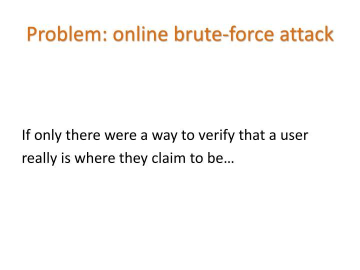 Problem: online brute-force attack