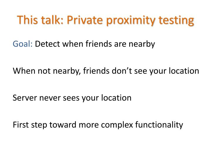 This talk: Private proximity testing