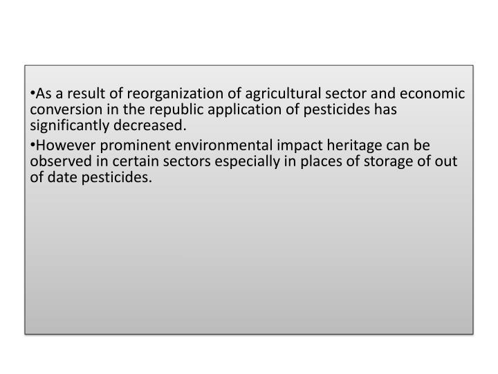 As a result of reorganization of agricultural sector and economic conversion in the republic application of pesticides has significantly decreased