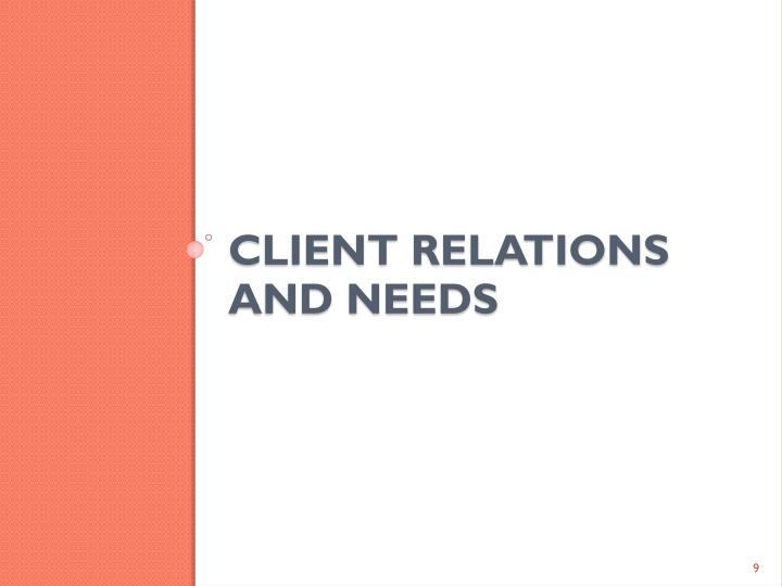 Client RELATIONS AND NEEDS