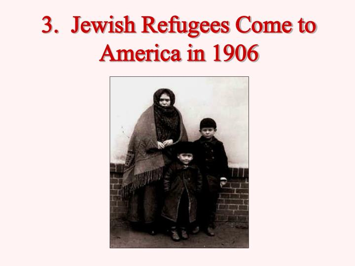 3.  Jewish Refugees Come to America in 1906