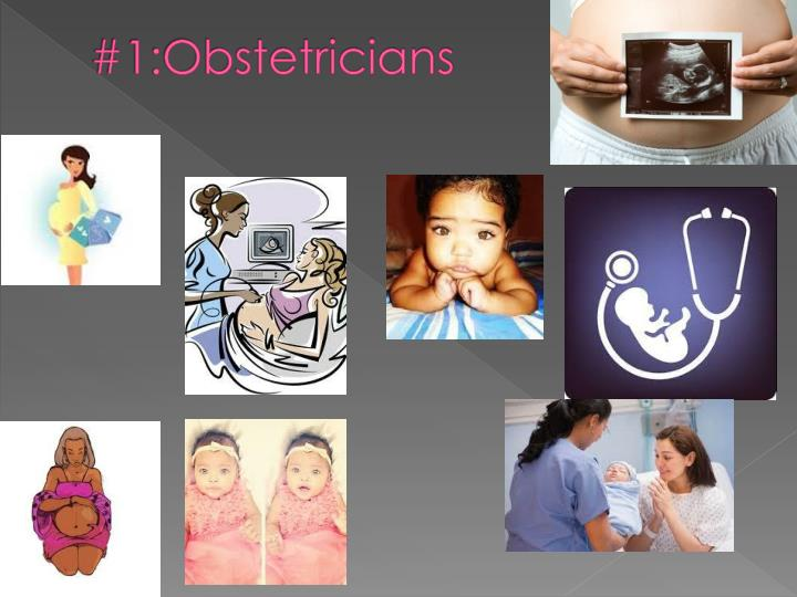#1:Obstetricians