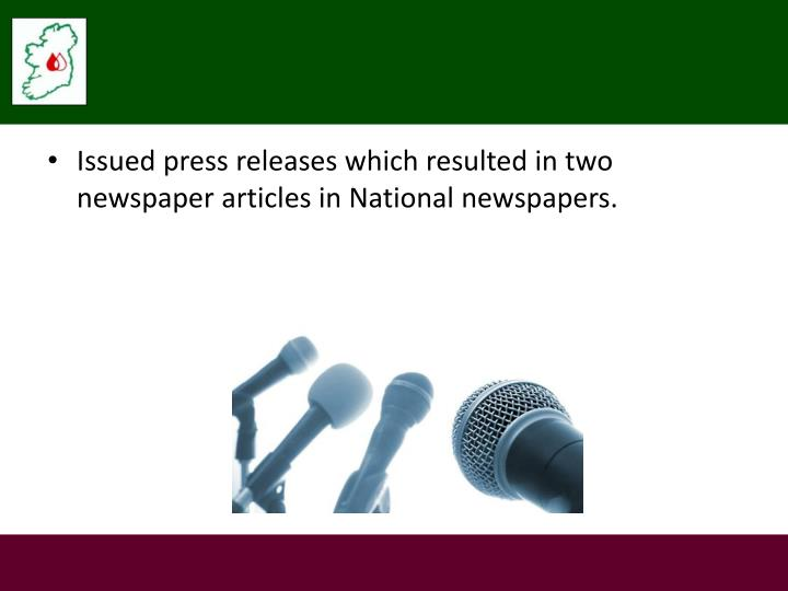 Issued press releases which resulted in two newspaper articles in National newspapers.
