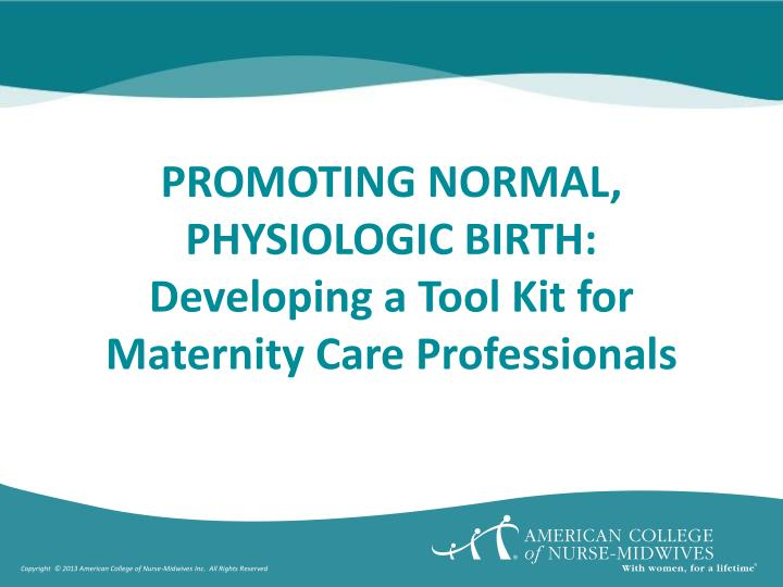 PROMOTING NORMAL, PHYSIOLOGIC BIRTH: