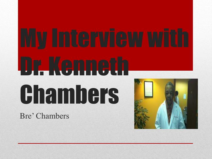 My interview with dr kenneth chambers
