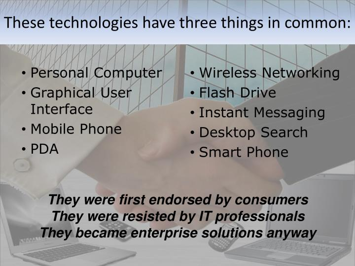 These technologies have three things in common