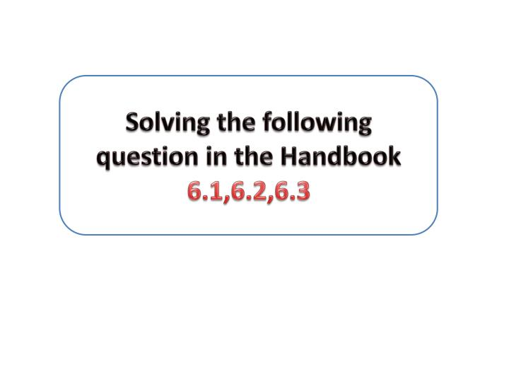Solving the following question in the Handbook