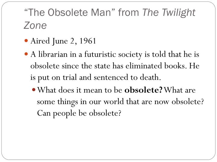 The obsolete man from the twilight zone