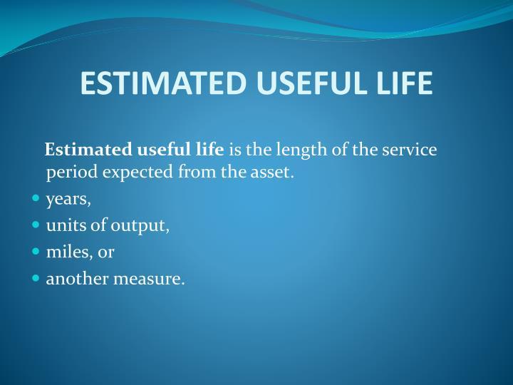 ESTIMATED USEFUL LIFE