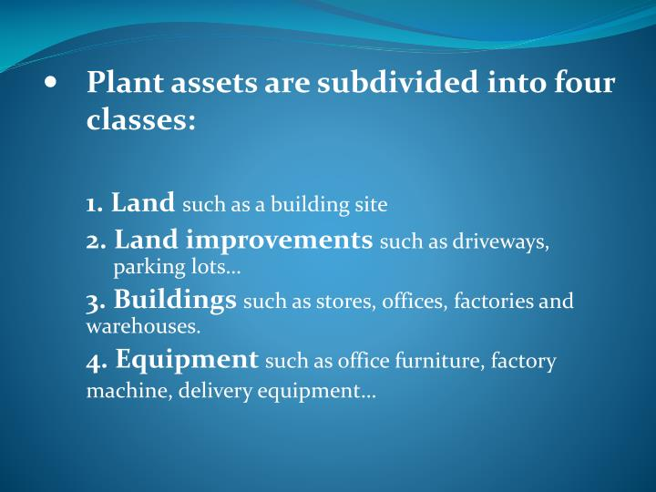 Plant assets are subdivided into four classes: