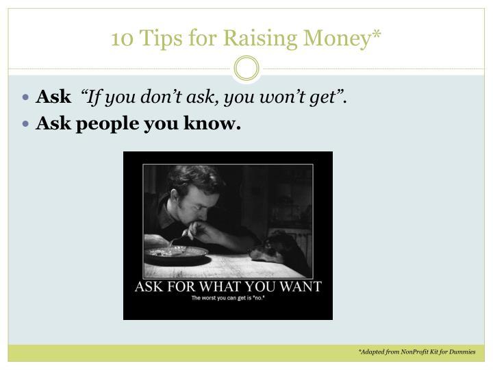 10 Tips for Raising Money*