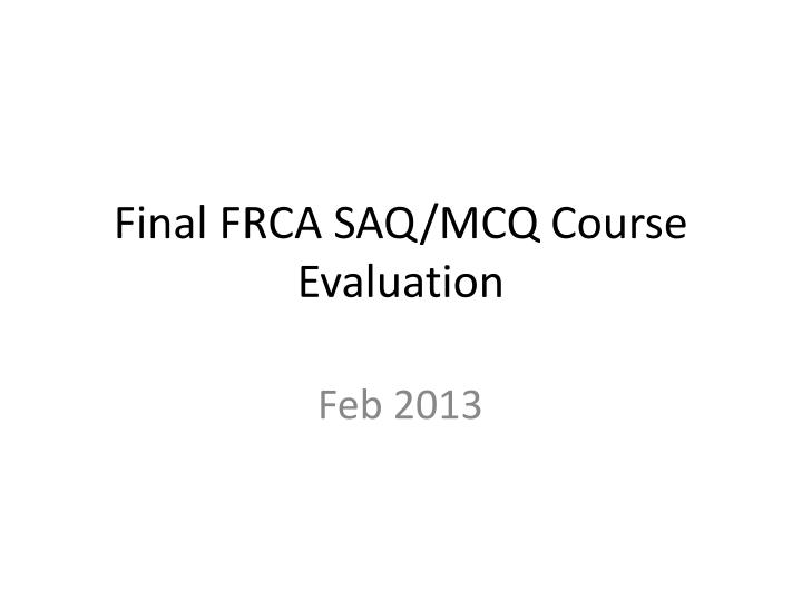 Final frca saq mcq course evaluation