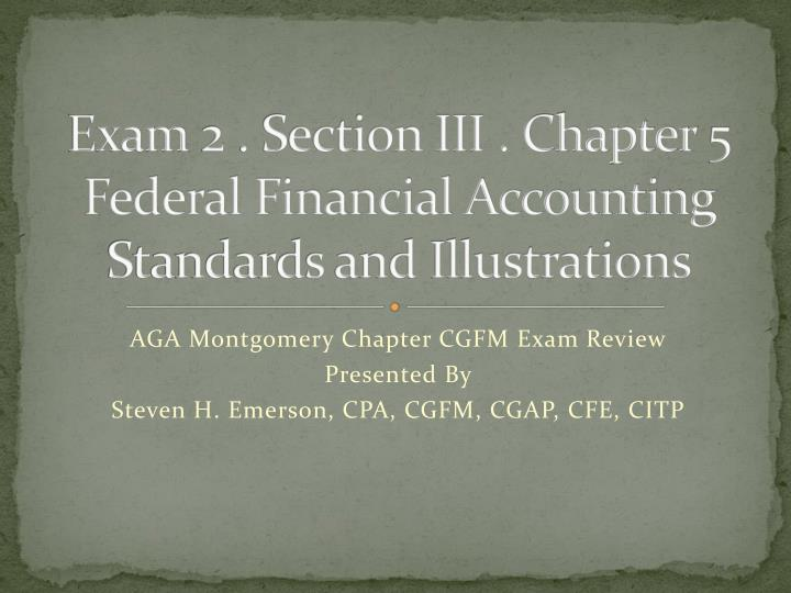 Exam 2 section iii chapter 5 federal financial accounting standards and illustrations