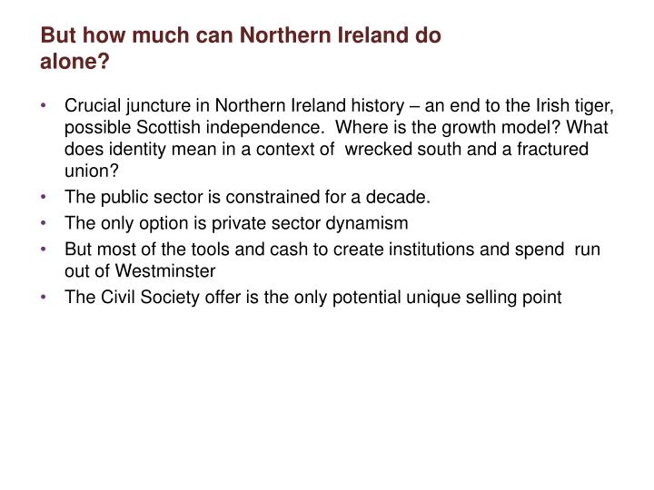 But how much can Northern Ireland do alone?