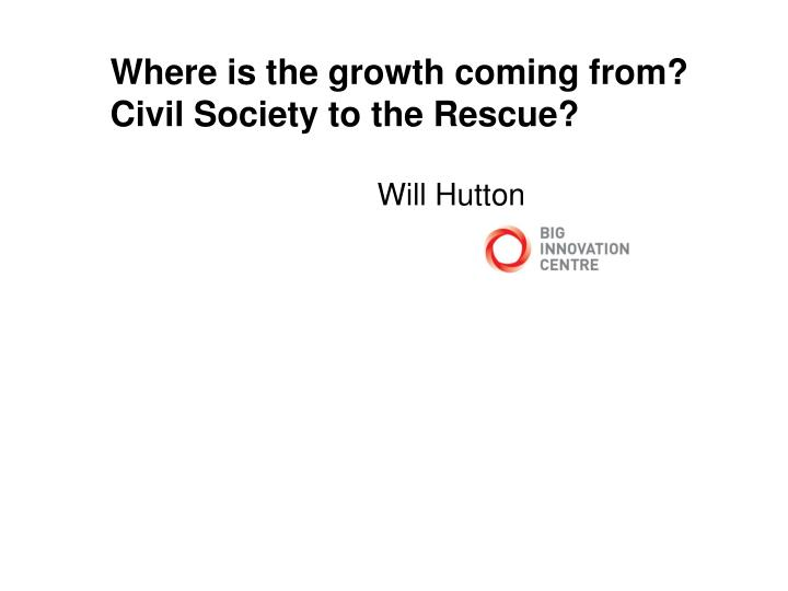 Where is the growth coming from civil society to the rescue
