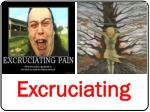 excruciating