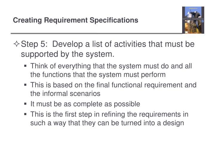 Step 5:  Develop a list of activities that must be supported by the system.