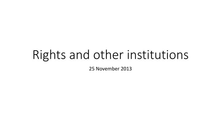 Rights and other institutions
