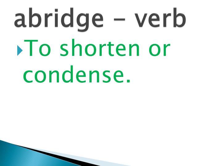 abridge - verb