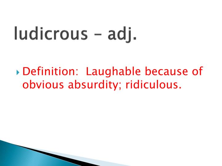 ludicrous – adj.