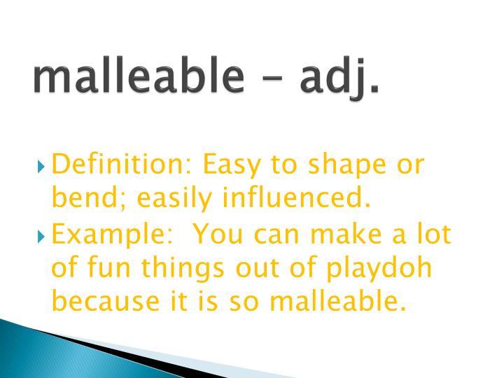 malleable – adj.