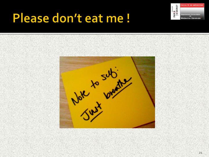 Please don't eat me !