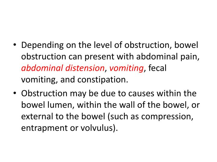 Depending on the level of obstruction, bowel obstruction can present with abdominal pain,