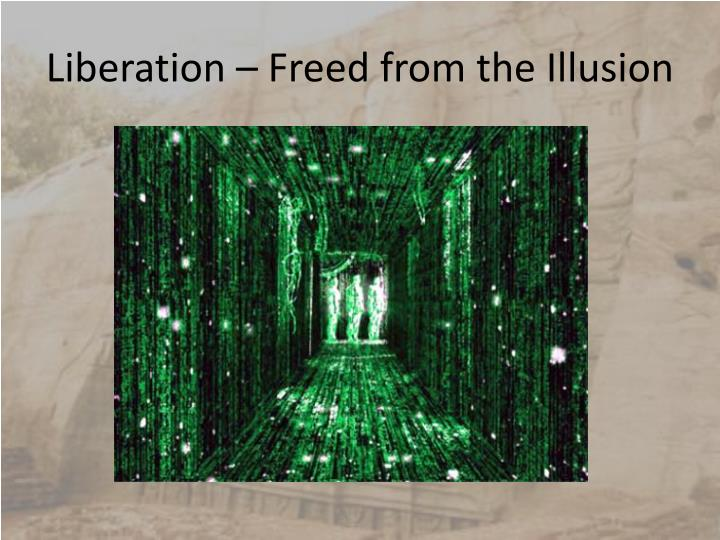 Liberation – Freed from the Illusion