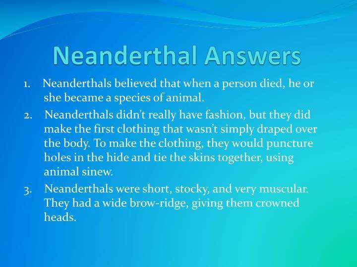 Neanderthal Answers