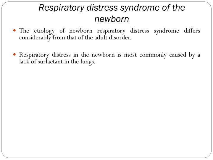 Respiratory distress syndrome of the newborn