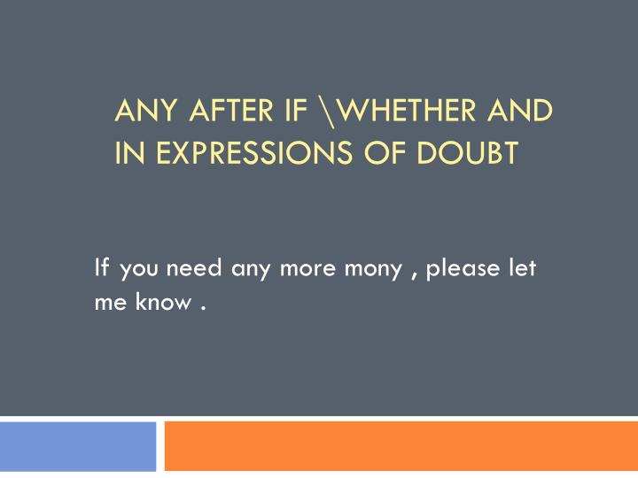 Any after if \whether and in expressions of doubt