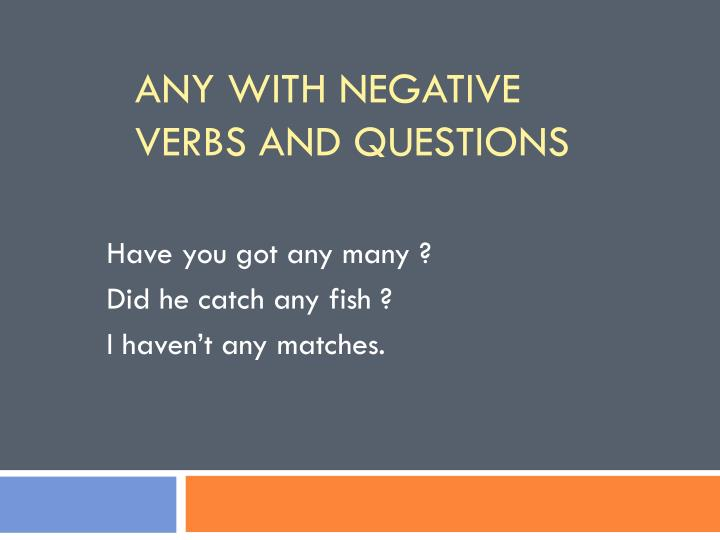 Any with negative verbs and questions