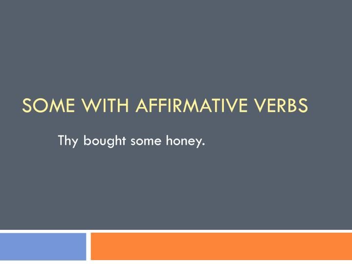 Some with affirmative verbs