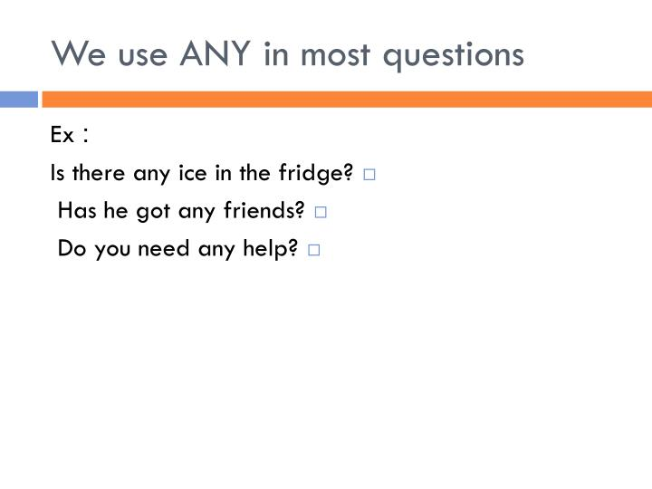 We use ANY in most questions