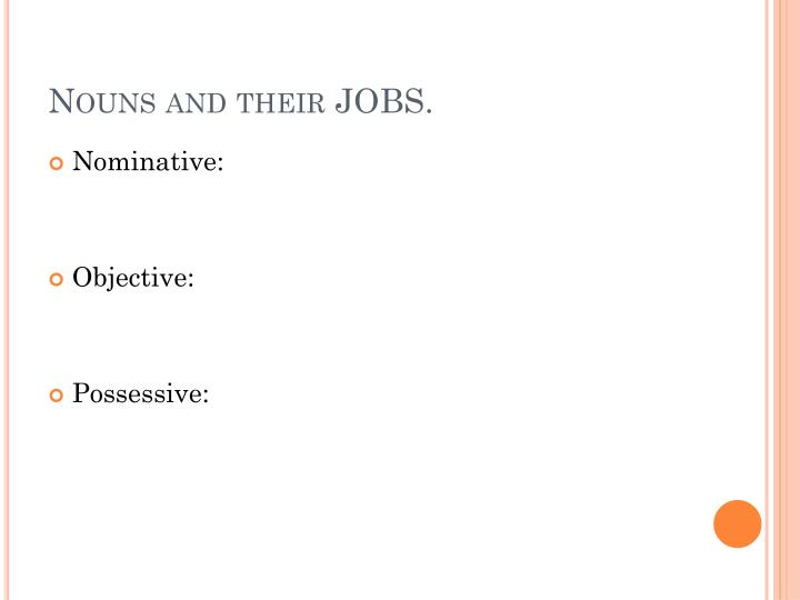 Nouns and their JOBS.