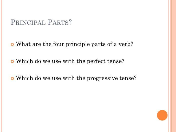 Principal Parts?