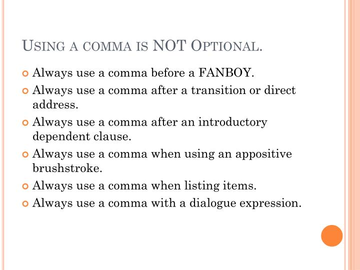 Using a comma is NOT Optional.